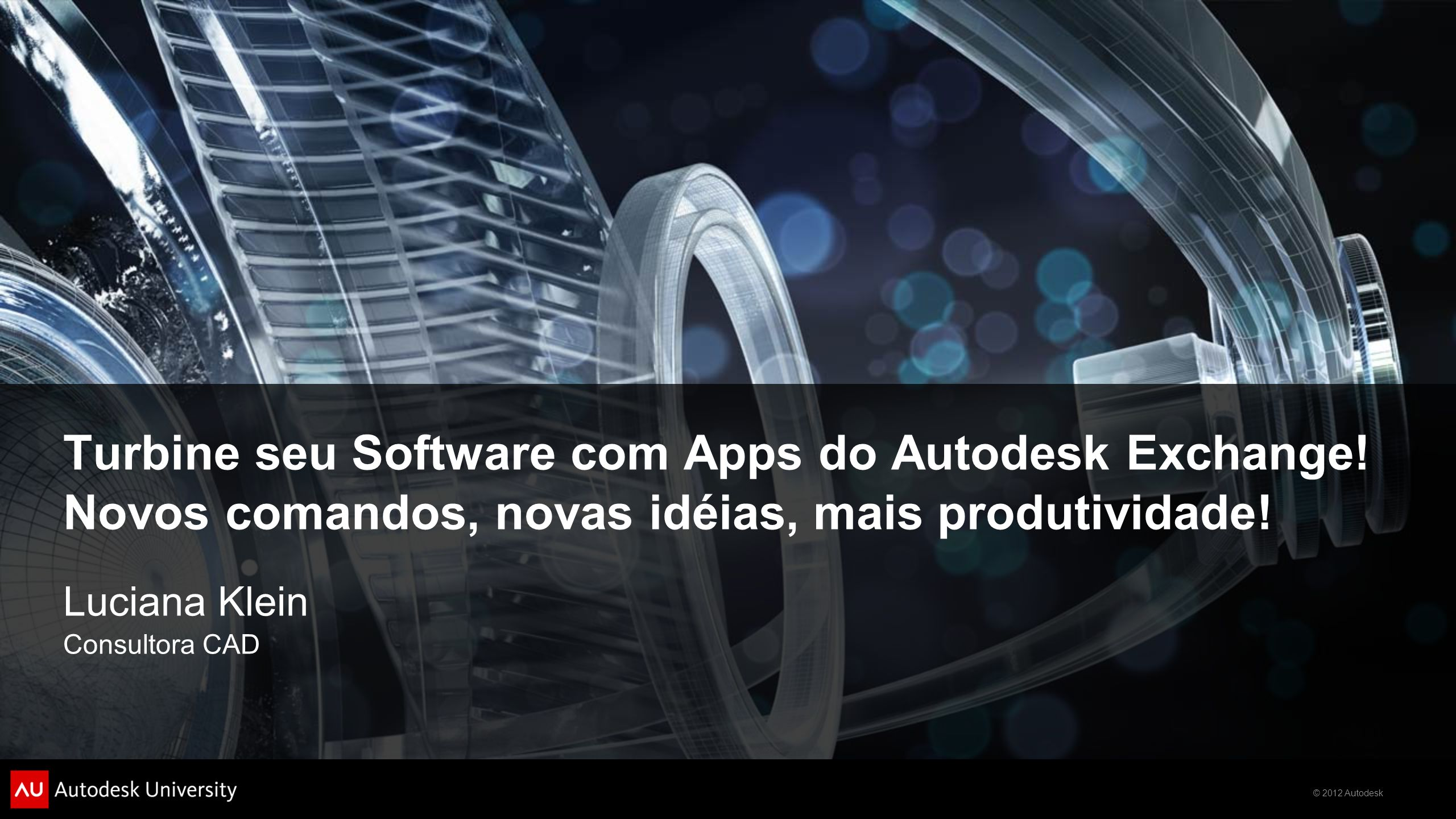 © 2012 Autodesk Resumo da Aula Todo usuário avançado do AutoCAD e/ou outros Softwares Autodesk, sabe que precisa de mais: mais comandos, mais plug-ins, mais ferramentas.