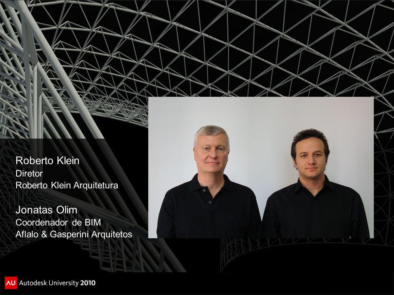 Roberto Klein Diretor Roberto Klein Arquitetura Jonatas Olim Coordenador de BIM Aflalo & Gasperini Arquitetos