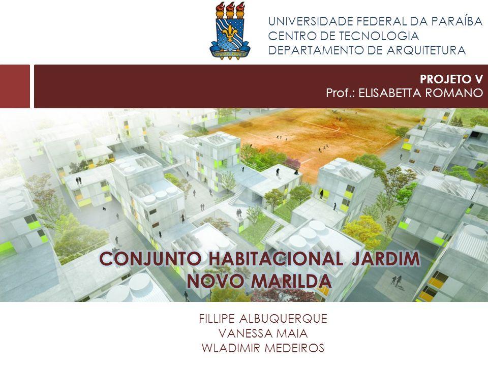 UNIVERSIDADE FEDERAL DA PARAÍBA CENTRO DE TECNOLOGIA DEPARTAMENTO DE ARQUITETURA PROJETO V Prof.: ELISABETTA ROMANO FILLIPE ALBUQUERQUE VANESSA MAIA WLADIMIR MEDEIROS