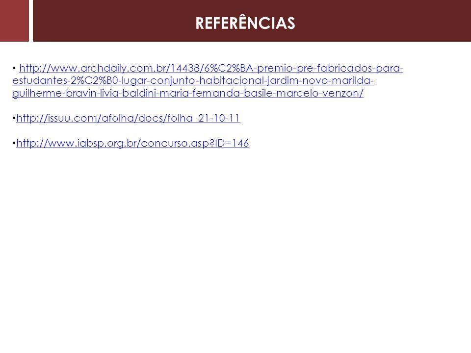 REFERÊNCIAS http://www.archdaily.com.br/14438/6%C2%BA-premio-pre-fabricados-para- estudantes-2%C2%B0-lugar-conjunto-habitacional-jardim-novo-marilda- guilherme-bravin-livia-baldini-maria-fernanda-basile-marcelo-venzon/http://www.archdaily.com.br/14438/6%C2%BA-premio-pre-fabricados-para- estudantes-2%C2%B0-lugar-conjunto-habitacional-jardim-novo-marilda- guilherme-bravin-livia-baldini-maria-fernanda-basile-marcelo-venzon/ http://issuu.com/afolha/docs/folha_21-10-11 http://www.iabsp.org.br/concurso.asp?ID=146