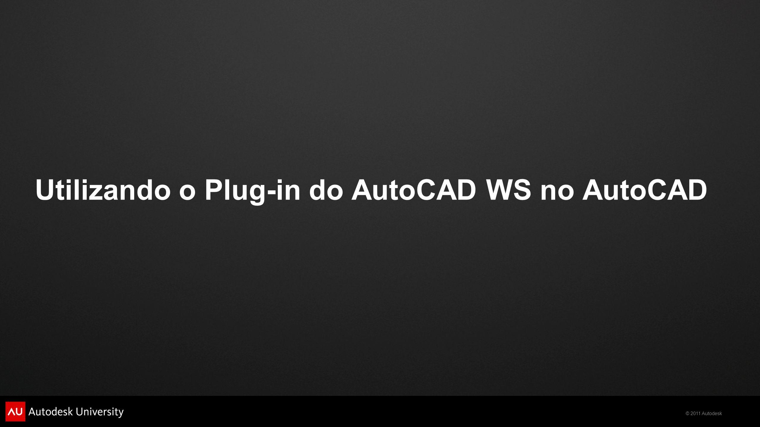 © 2011 Autodesk Utilizando o Plug-in do AutoCAD WS no AutoCAD