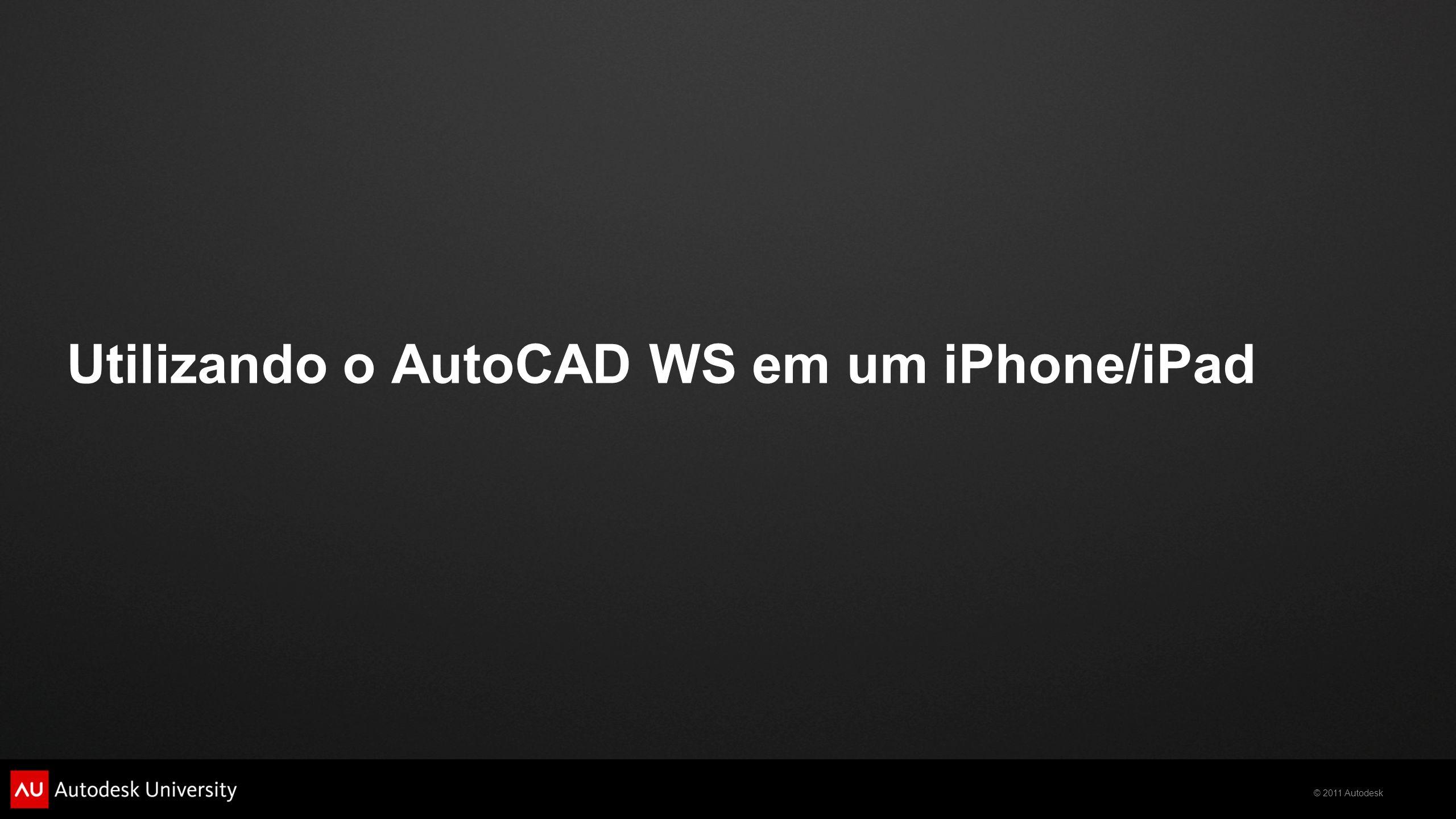 © 2011 Autodesk Utilizando o AutoCAD WS em um iPhone/iPad