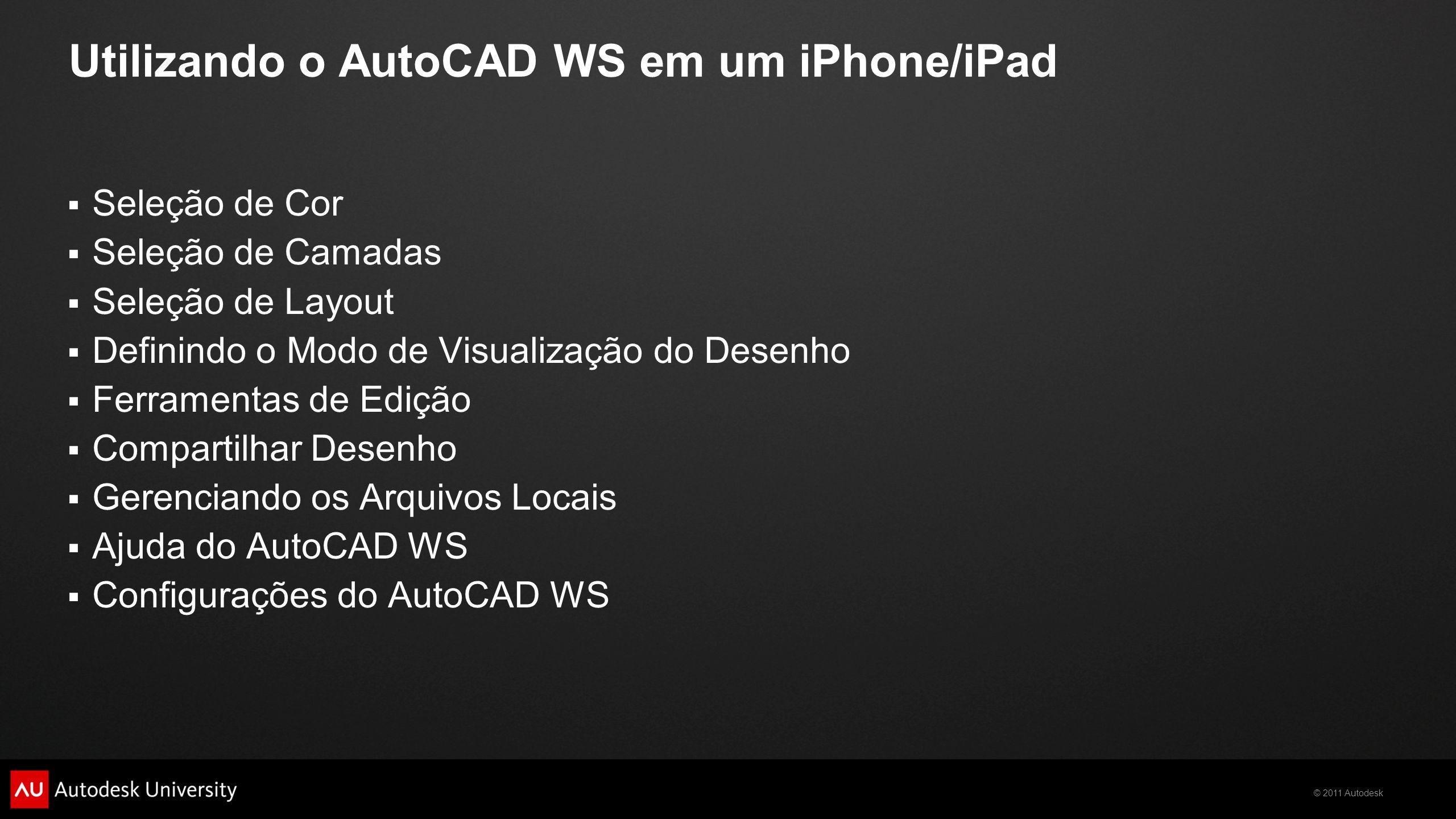 © 2011 Autodesk Utilizando o AutoCAD WS em um iPhone/iPad Seleção de Cor Seleção de Camadas Seleção de Layout Definindo o Modo de Visualização do Dese