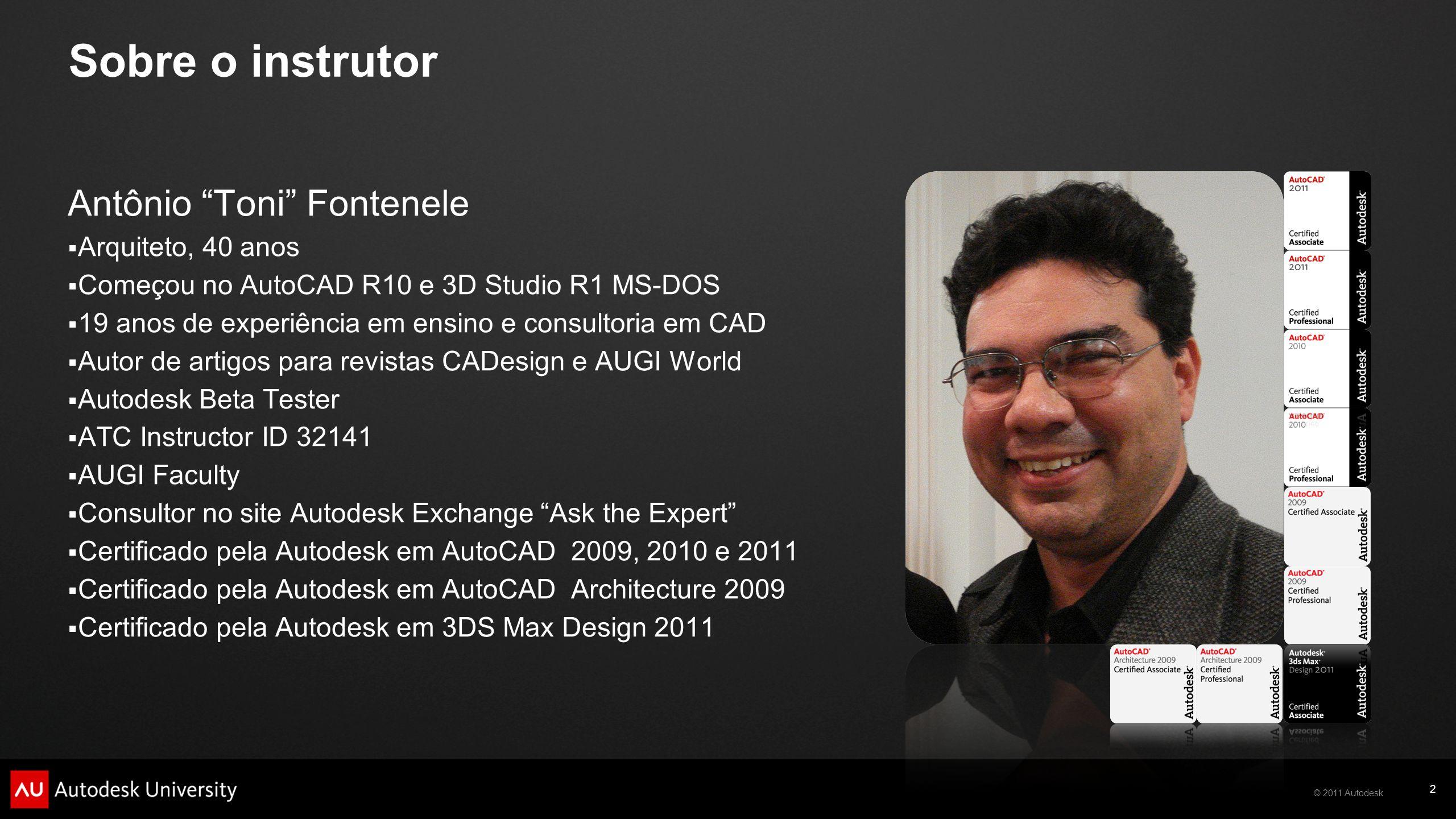 © 2011 Autodesk 2 Sobre o instrutor Antônio Toni Fontenele Arquiteto, 40 anos Começou no AutoCAD R10 e 3D Studio R1 MS-DOS 19 anos de experiência em e