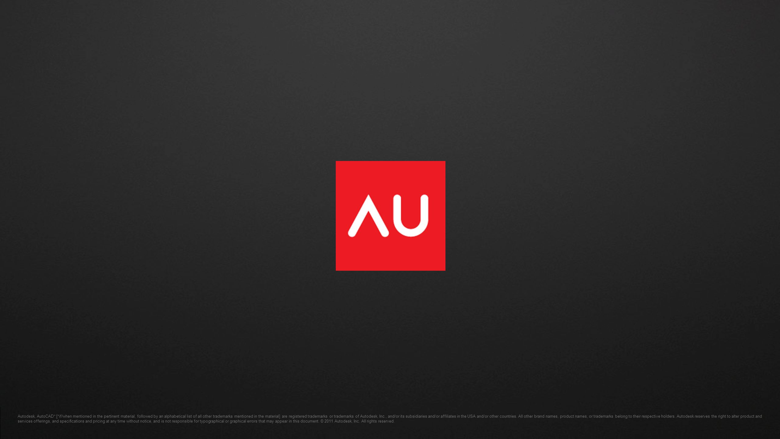 © 2011 Autodesk Autodesk, AutoCAD* [*if/when mentioned in the pertinent material, followed by an alphabetical list of all other trademarks mentioned in the material] are registered trademarks or trademarks of Autodesk, Inc., and/or its subsidiaries and/or affiliates in the USA and/or other countries.
