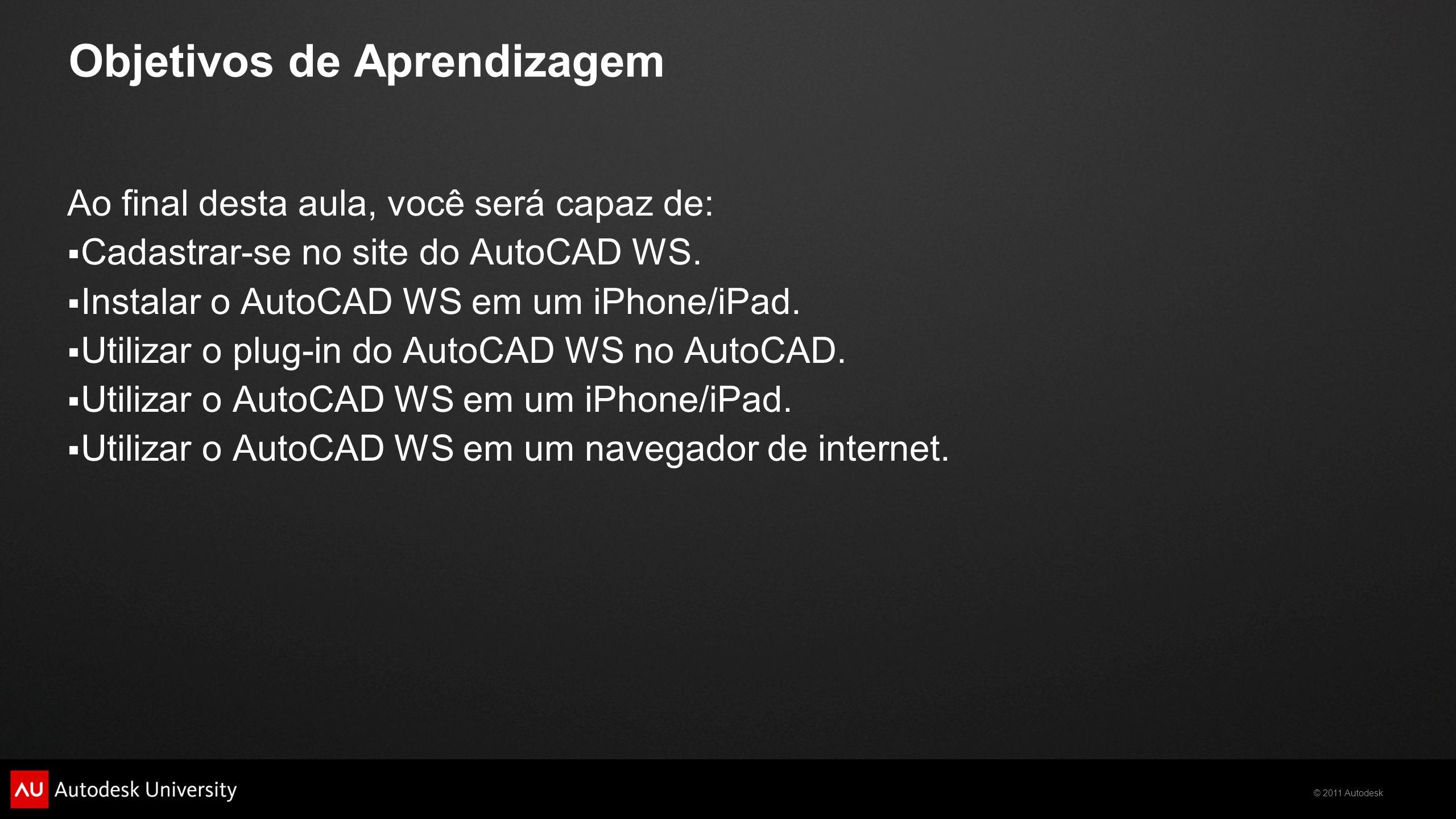 © 2011 Autodesk Utilizando o AutoCAD WS em um iPhone/iPad Entrando no AutoCAD WS Abrindo um Desenho Dicas de Navegação Editando um Desenho A Barra de Comandos Ribbon Ferramentas de Desenho Ferramentas de Revisão