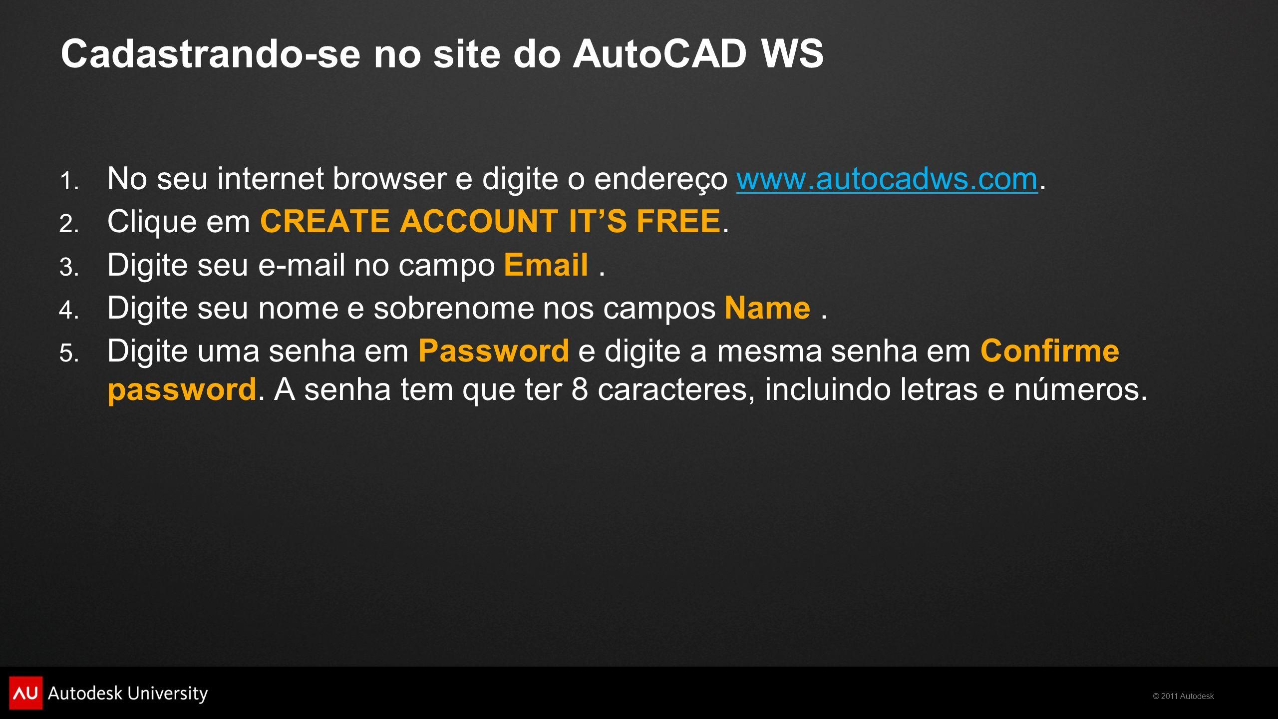 © 2011 Autodesk Cadastrando-se no site do AutoCAD WS 1. No seu internet browser e digite o endereço www.autocadws.com.www.autocadws.com 2. Clique em C