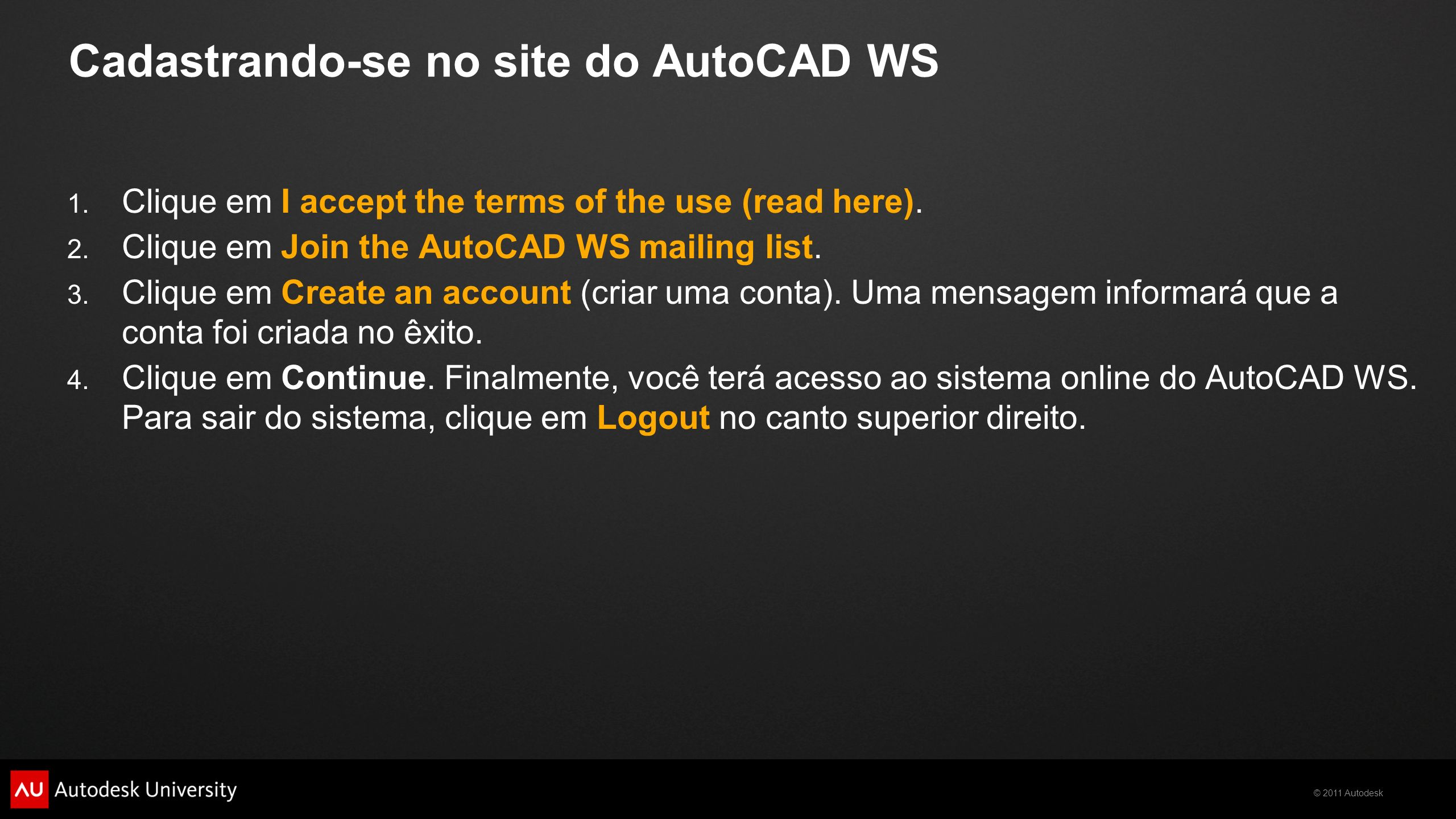 © 2011 Autodesk Cadastrando-se no site do AutoCAD WS 1. Clique em I accept the terms of the use (read here). 2. Clique em Join the AutoCAD WS mailing