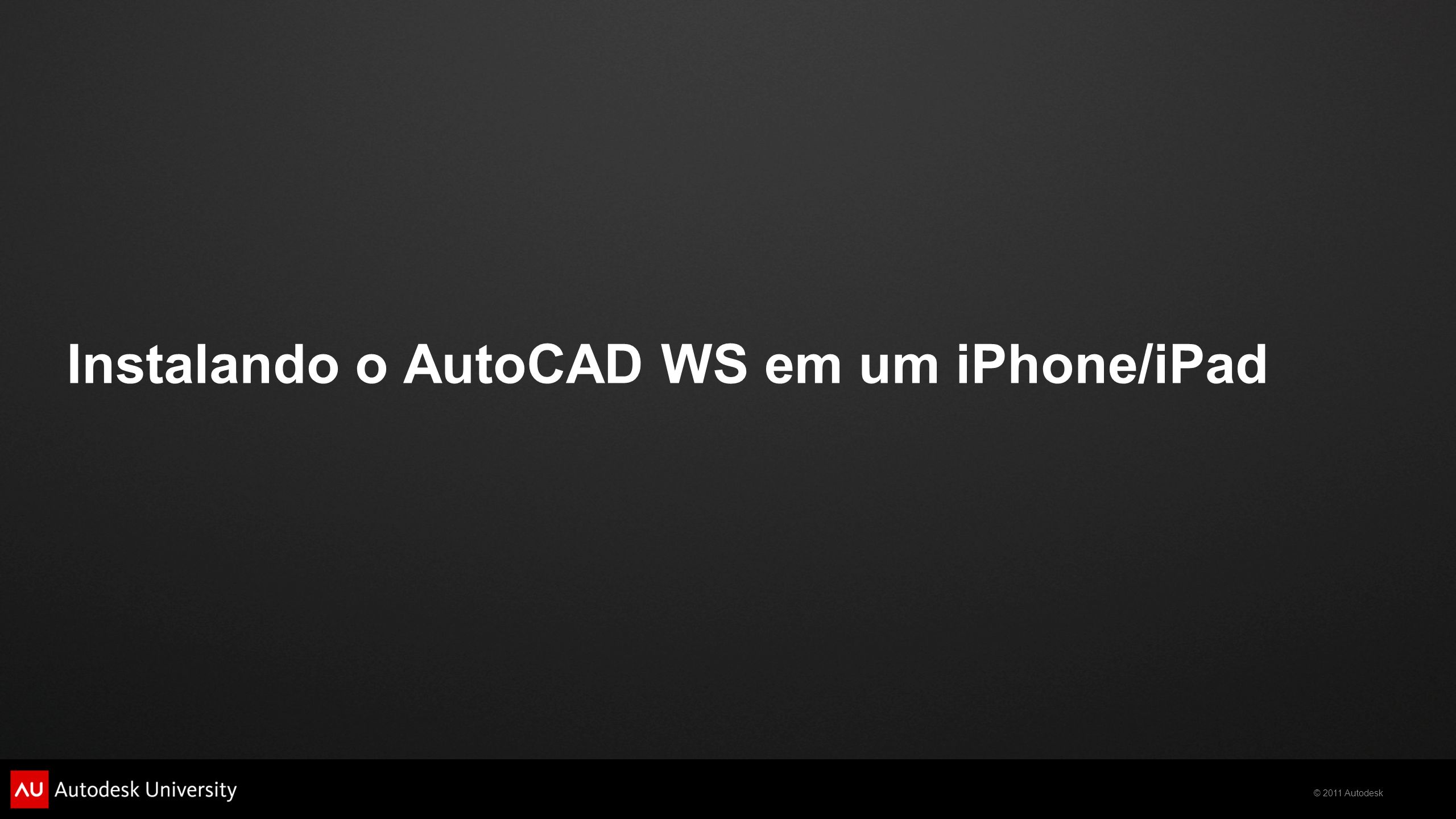 © 2011 Autodesk Instalando o AutoCAD WS em um iPhone/iPad