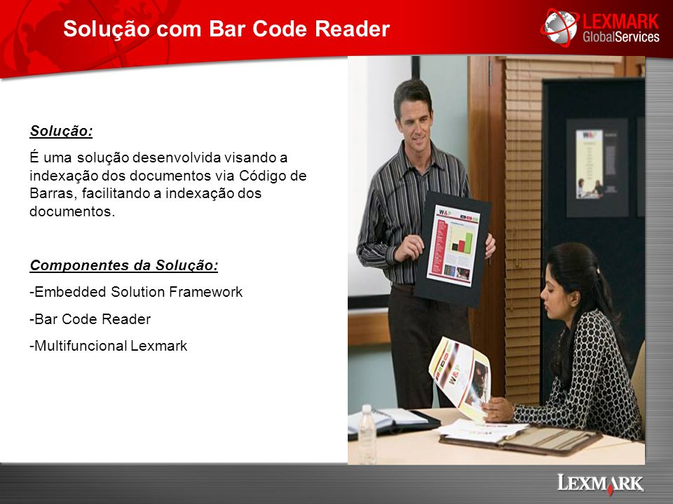 Solução com Bar Code Reader Solução: É uma solução desenvolvida visando a indexação dos documentos via Código de Barras, facilitando a indexação dos d