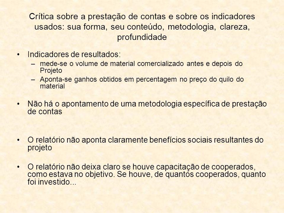 Crítica sobre a prestação de contas e sobre os indicadores usados: sua forma, seu conteúdo, metodologia, clareza, profundidade Para a fase de 2007, estavam previstas melhorias na gestão das cooperativas.