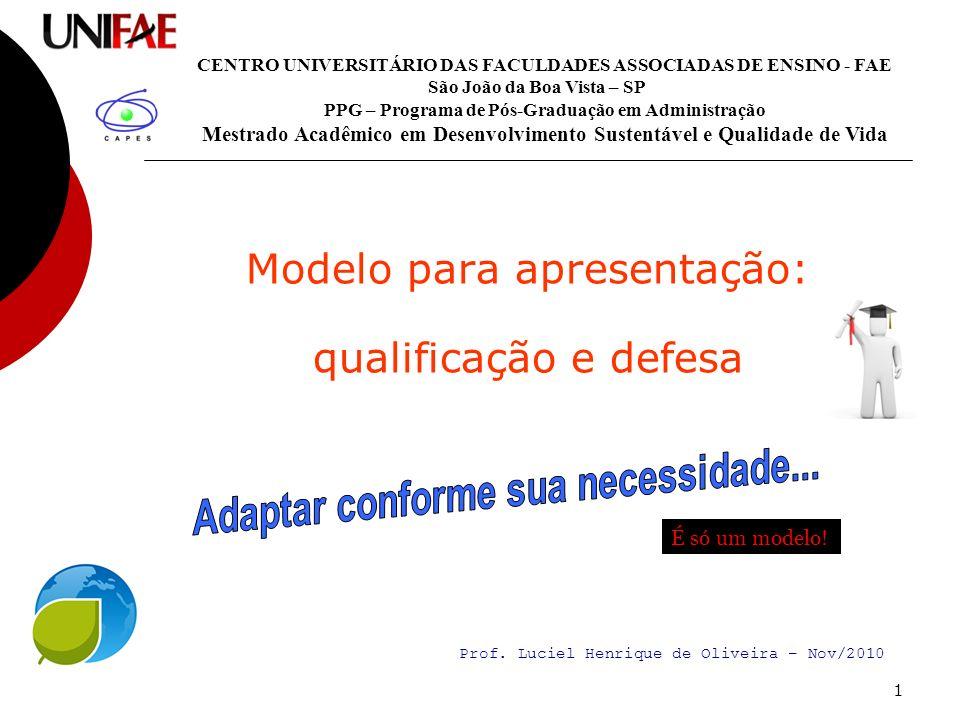 1 Modelo para apresentação: qualificação e defesa CENTRO UNIVERSITÁRIO DAS FACULDADES ASSOCIADAS DE ENSINO - FAE São João da Boa Vista – SP PPG – Prog