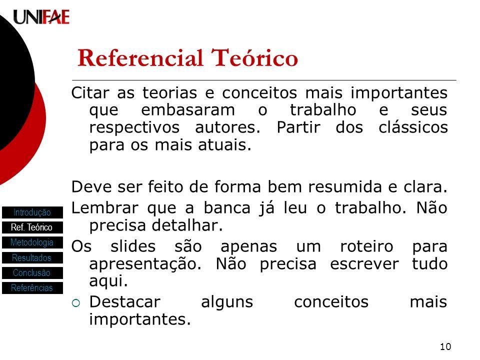 10 Referencial Teórico Citar as teorias e conceitos mais importantes que embasaram o trabalho e seus respectivos autores. Partir dos clássicos para os