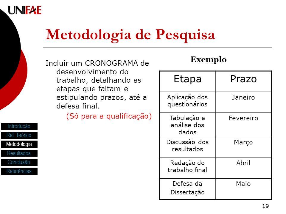 19 Metodologia de Pesquisa Incluir um CRONOGRAMA de desenvolvimento do trabalho, detalhando as etapas que faltam e estipulando prazos, até a defesa final.
