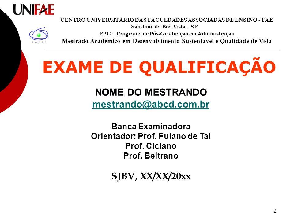 2 EXAME DE QUALIFICAÇÃO NOME DO MESTRANDO mestrando@abcd.com.br Banca Examinadora Orientador: Prof. Fulano de Tal Prof. Ciclano Prof. Beltrano SJBV, X