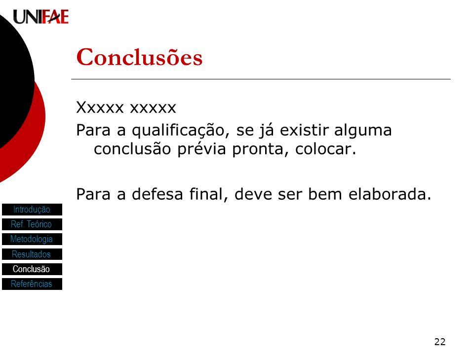 22 Conclusões Xxxxx xxxxx Para a qualificação, se já existir alguma conclusão prévia pronta, colocar. Para a defesa final, deve ser bem elaborada. Int