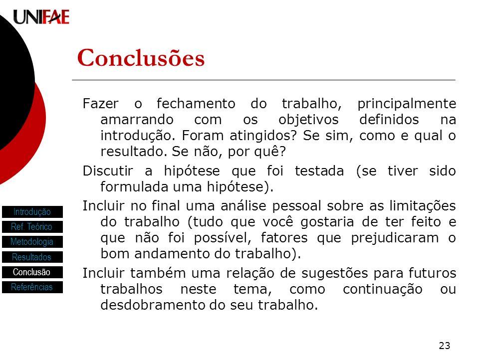 23 Conclusões Fazer o fechamento do trabalho, principalmente amarrando com os objetivos definidos na introdução.
