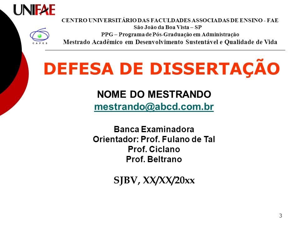 3 DEFESA DE DISSERTAÇÃO NOME DO MESTRANDO mestrando@abcd.com.br Banca Examinadora Orientador: Prof. Fulano de Tal Prof. Ciclano Prof. Beltrano SJBV, X