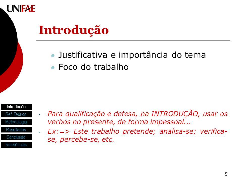 5 Introdução Justificativa e importância do tema Foco do trabalho - Para qualificação e defesa, na INTRODUÇÃO, usar os verbos no presente, de forma im