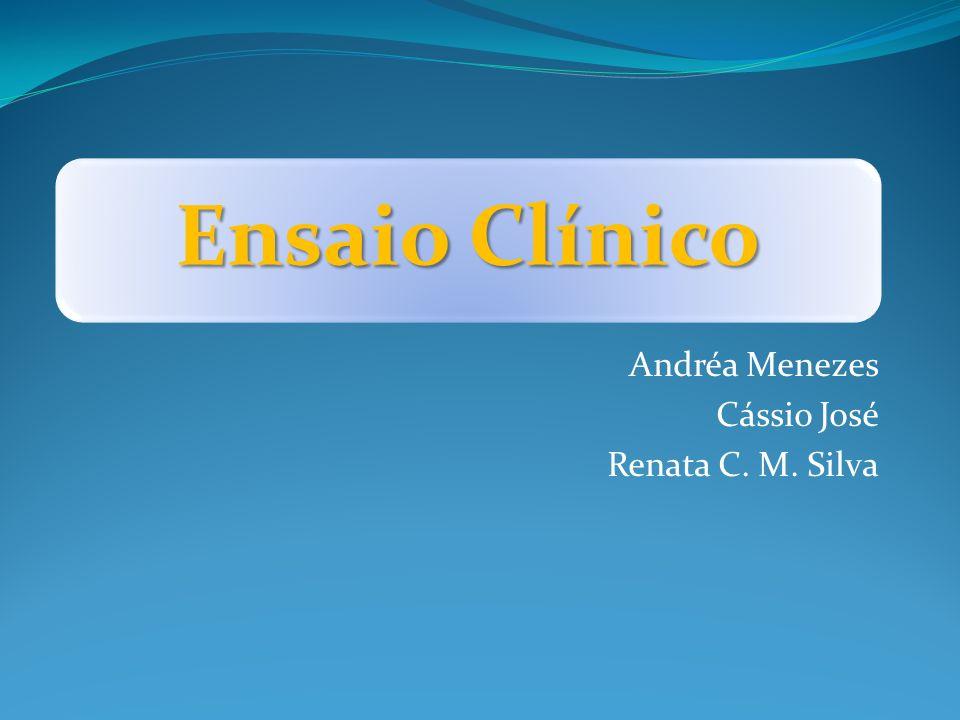 Ensaio Clínico Andréa Menezes Cássio José Renata C. M. Silva