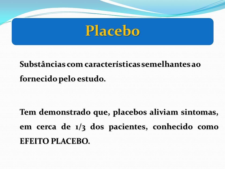 Placebo Substâncias com características semelhantes ao fornecido pelo estudo. Tem demonstrado que, placebos aliviam sintomas, em cerca de 1/3 dos paci