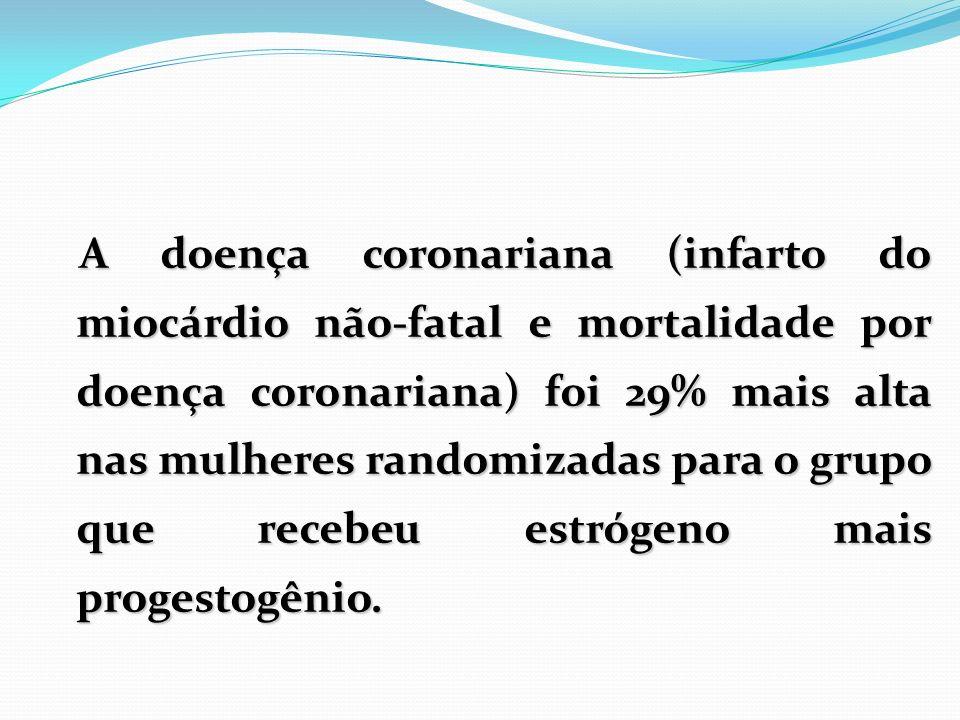 A doença coronariana (infarto do miocárdio não-fatal e mortalidade por doença coronariana) foi 29% mais alta nas mulheres randomizadas para o grupo qu