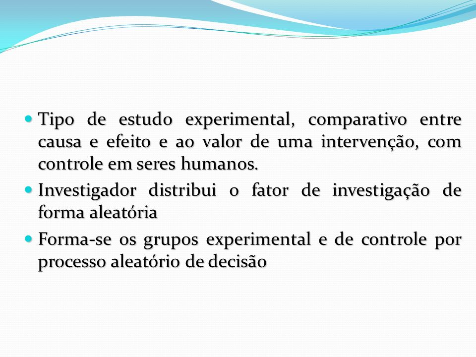 Tipo de estudo experimental, comparativo entre causa e efeito e ao valor de uma intervenção, com controle em seres humanos. Tipo de estudo experimenta