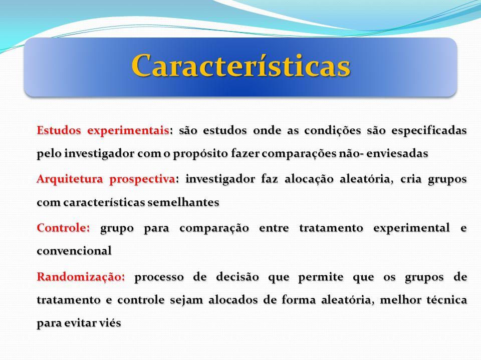 Características Estudos experimentais: são estudos onde as condições são especificadas pelo investigador com o propósito fazer comparações não- envies