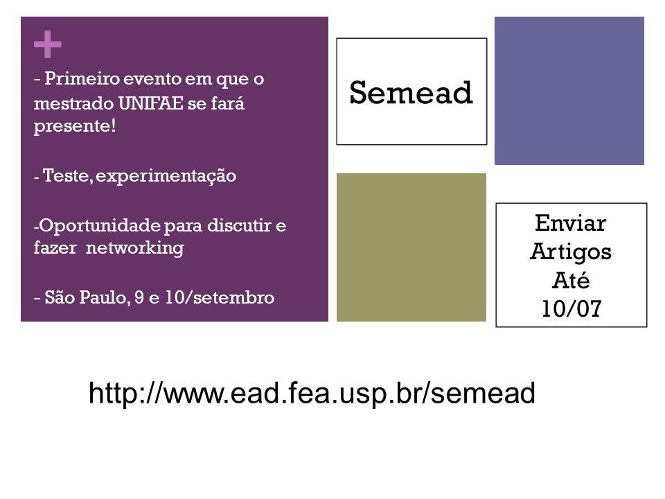 + - Primeiro evento em que o mestrado UNIFAE se fará presente! - Teste, experimentação - Oportunidade para discutir e fazer networking - São Paulo, 9