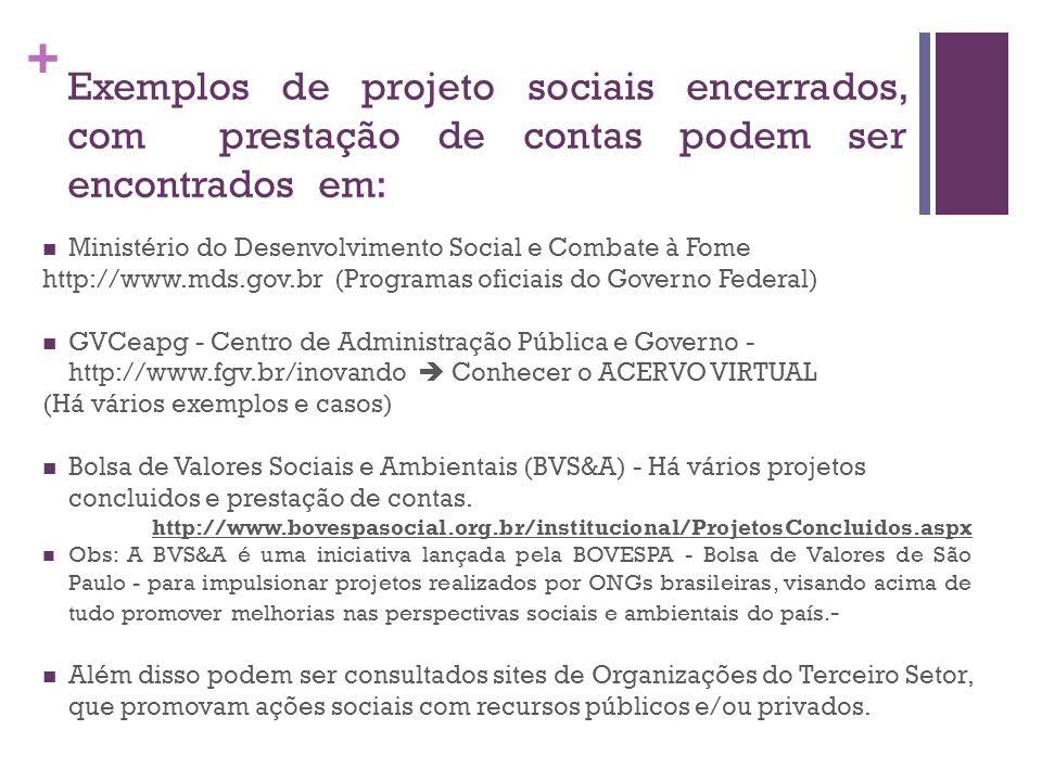 + Exemplos de projeto sociais encerrados, com prestação de contas podem ser encontrados em: Ministério do Desenvolvimento Social e Combate à Fome http