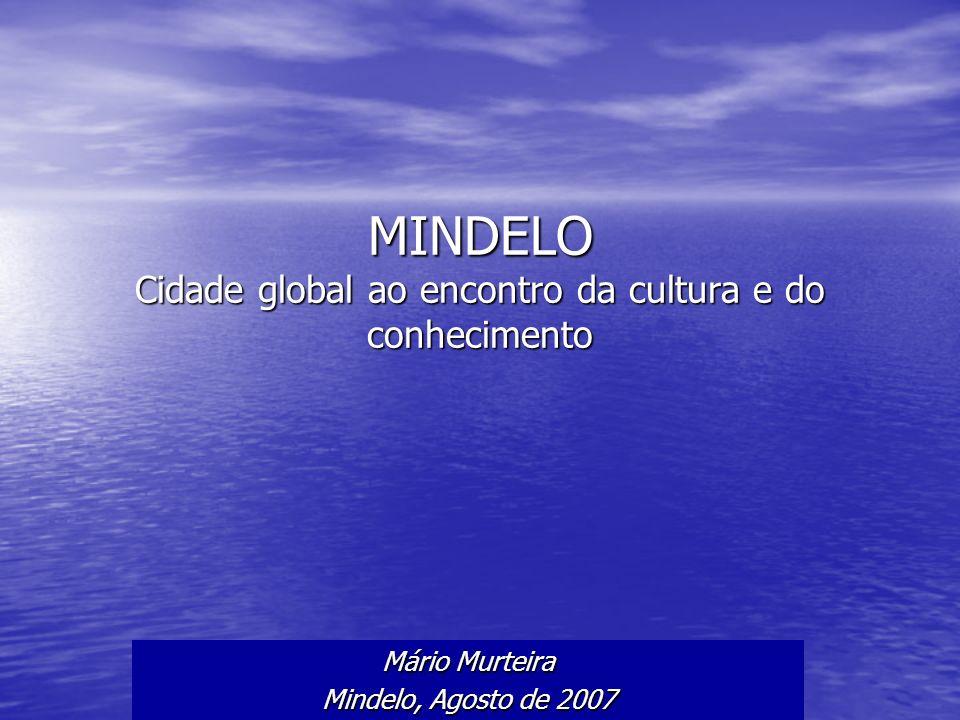 MINDELO Cidade global ao encontro da cultura e do conhecimento Mário Murteira Mindelo, Agosto de 2007