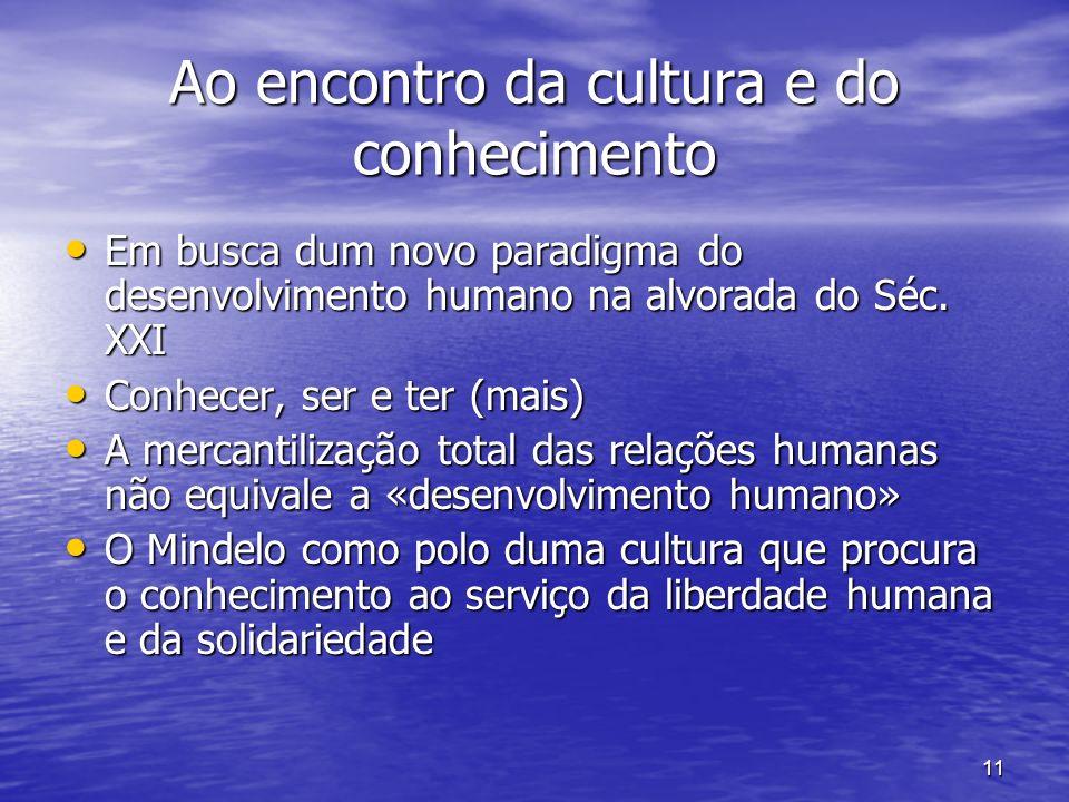 11 Ao encontro da cultura e do conhecimento Em busca dum novo paradigma do desenvolvimento humano na alvorada do Séc.