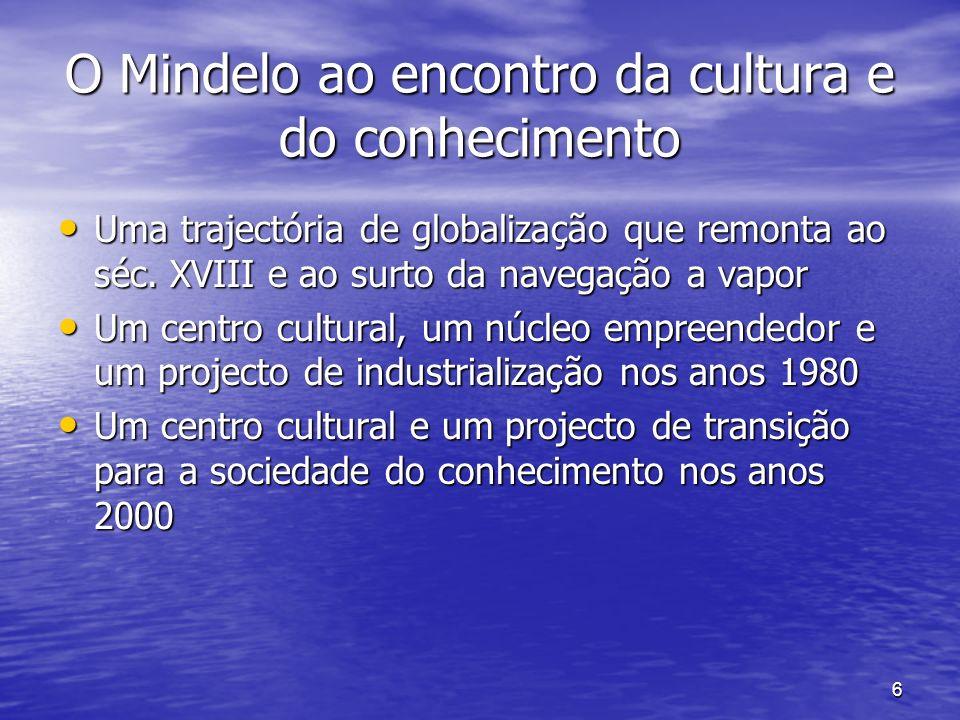 6 O Mindelo ao encontro da cultura e do conhecimento Uma trajectória de globalização que remonta ao séc.