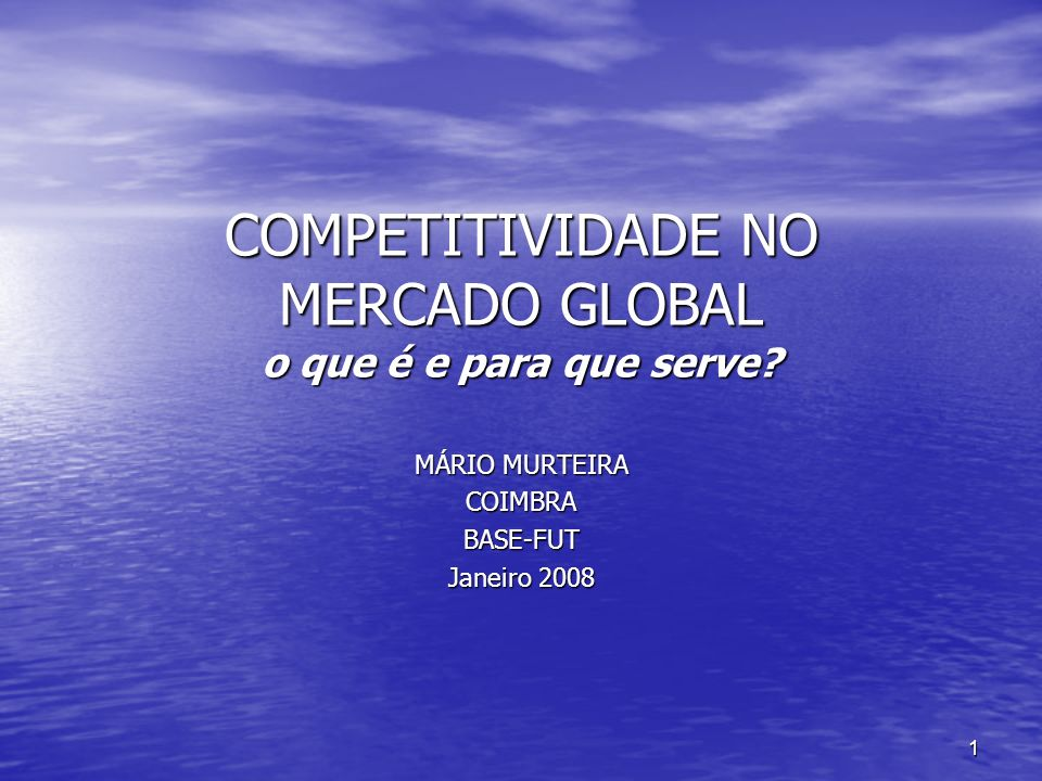 1 COMPETITIVIDADE NO MERCADO GLOBAL o que é e para que serve.