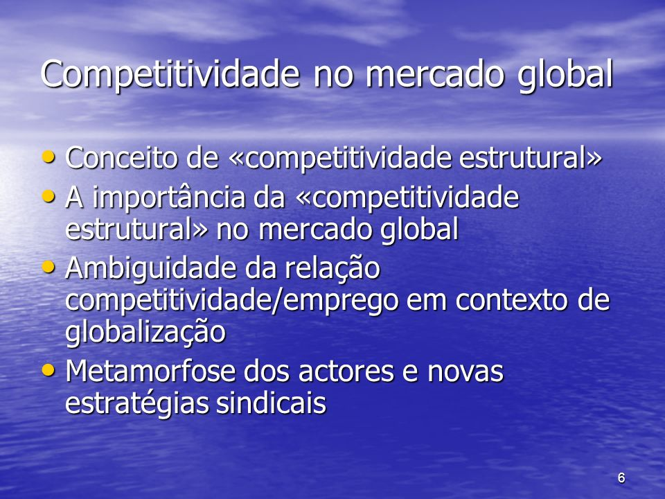 6 Competitividade no mercado global Conceito de «competitividade estrutural» Conceito de «competitividade estrutural» A importância da «competitividad
