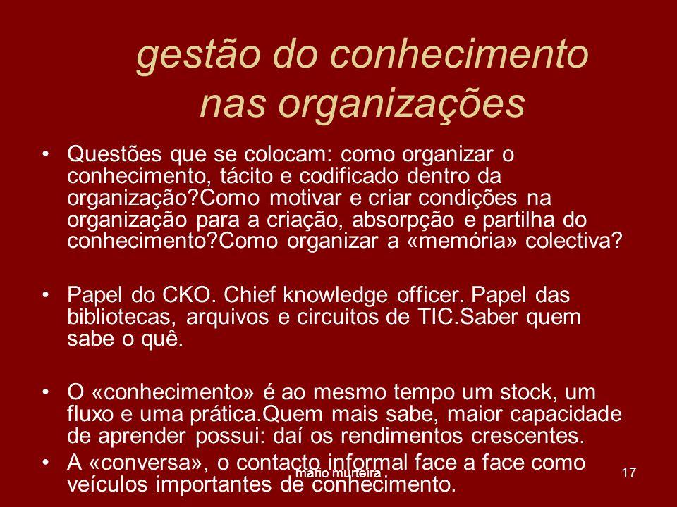 mário murteira17 gestão do conhecimento nas organizações Questões que se colocam: como organizar o conhecimento, tácito e codificado dentro da organiz