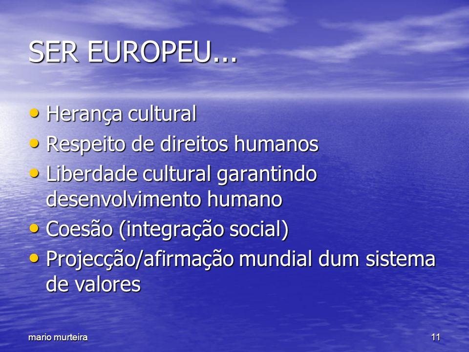 mario murteira11 SER EUROPEU... Herança cultural Herança cultural Respeito de direitos humanos Respeito de direitos humanos Liberdade cultural garanti