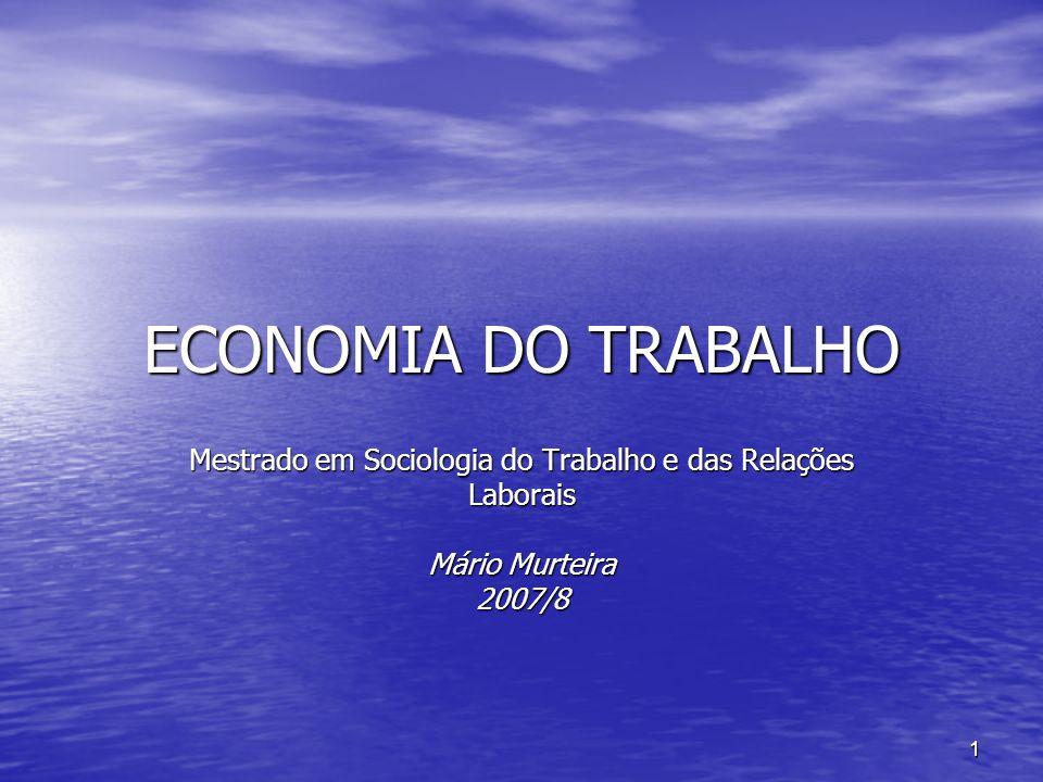 1 ECONOMIA DO TRABALHO Mestrado em Sociologia do Trabalho e das Relações Laborais Mário Murteira 2007/8