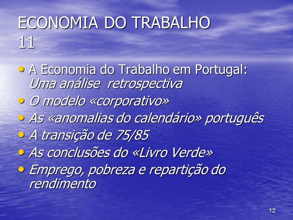 12 ECONOMIA DO TRABALHO 11 A Economia do Trabalho em Portugal: Uma análise retrospectiva A Economia do Trabalho em Portugal: Uma análise retrospectiva