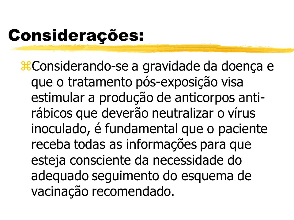 Considerações: zPor isso a conduta deve ser adequada e uma vez indicada a Profilaxia da Raiva Humana, todas as doses de vacina serem aplicadas nas datas agendadas.
