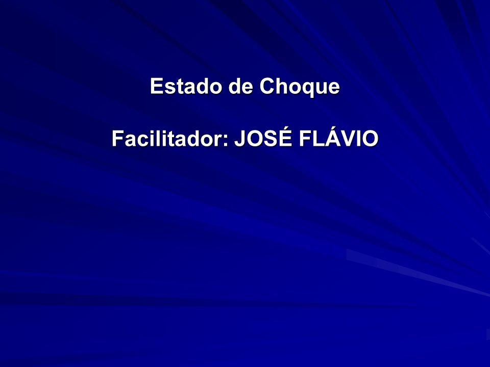 Estado de Choque Facilitador: JOSÉ FLÁVIO
