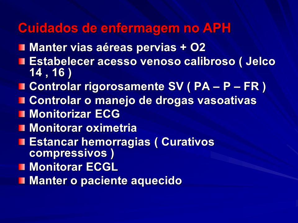 Cuidados de enfermagem no APH Manter vias aéreas pervias + O2 Estabelecer acesso venoso calibroso ( Jelco 14, 16 ) Controlar rigorosamente SV ( PA – P