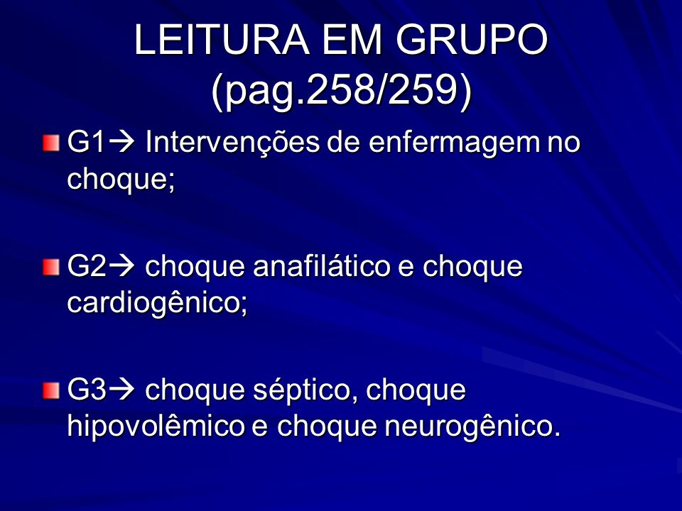 LEITURA EM GRUPO (pag.258/259) G1 Intervenções de enfermagem no choque; G2 choque anafilático e choque cardiogênico; G3 choque séptico, choque hipovol
