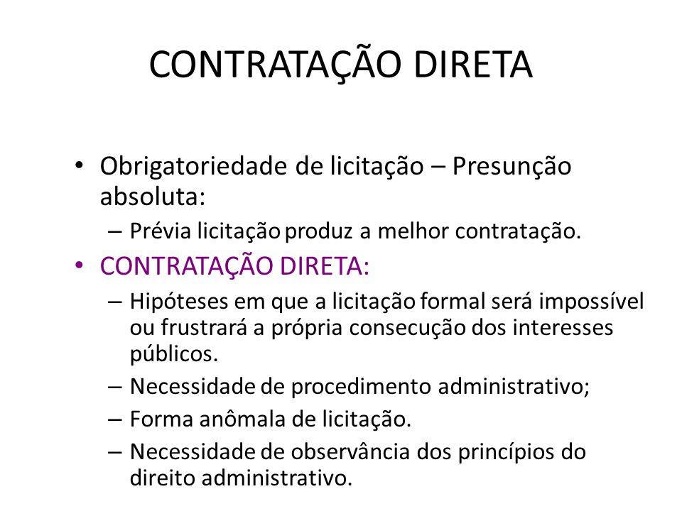 CONTRATAÇÃO DIRETA Obrigatoriedade de licitação – Presunção absoluta: – Prévia licitação produz a melhor contratação.