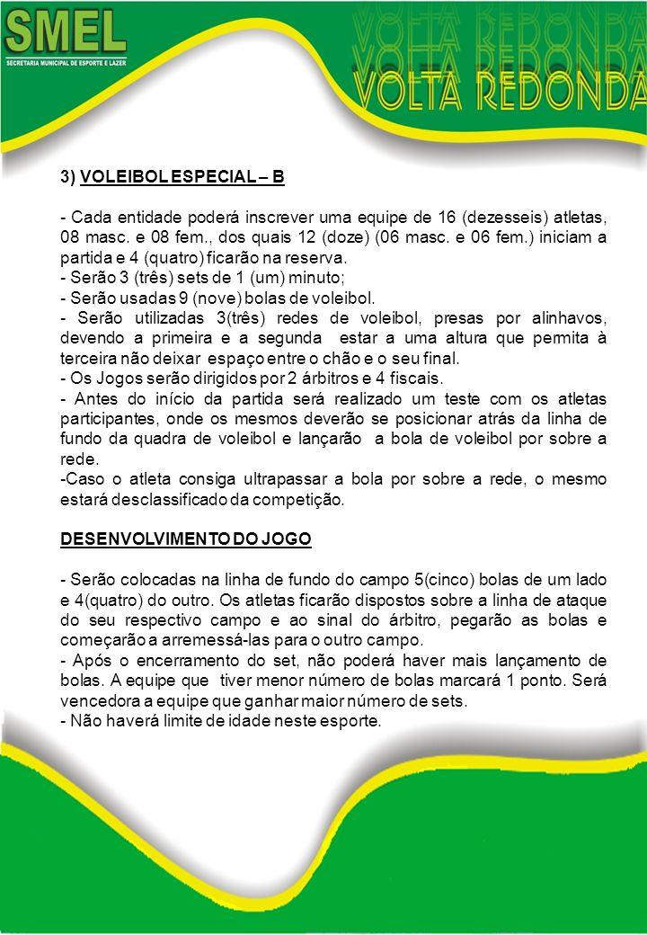 3) VOLEIBOL ESPECIAL – B - Cada entidade poderá inscrever uma equipe de 16 (dezesseis) atletas, 08 masc. e 08 fem., dos quais 12 (doze) (06 masc. e 06