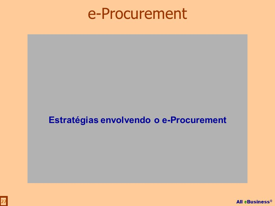 All e Business ® 27 Estratégias envolvendo o e-Procurement e-Procurement