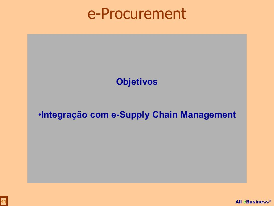 All e Business ® 41 Objetivos Integração com e-Supply Chain Management e-Procurement