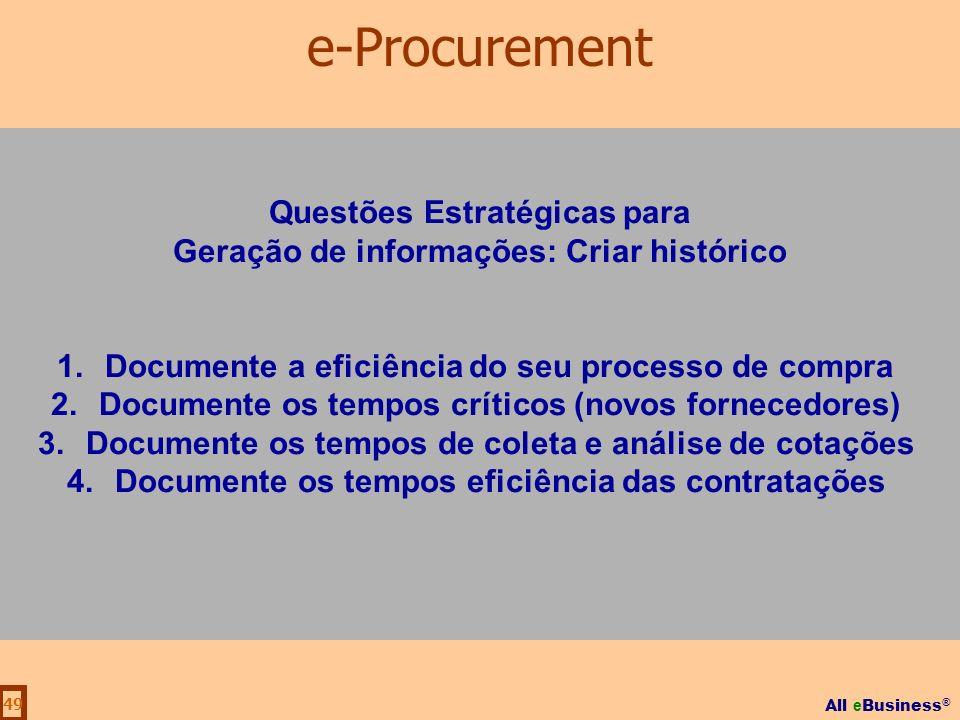 All e Business ® 49 Questões Estratégicas para Geração de informações: Criar histórico 1.Documente a eficiência do seu processo de compra 2.Documente
