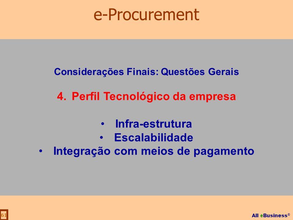 All e Business ® 61 Considerações Finais: Questões Gerais 4.Perfil Tecnológico da empresa Infra-estrutura Escalabilidade Integração com meios de pagam