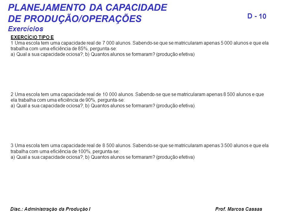 Prof. Marcos Cassas 10 D - Disc.: Administração da Produção I PLANEJAMENTO DA CAPACIDADE DE PRODUÇÃO/OPERAÇÕES Exercícios EXERCÍCIO TIPO E 1 Uma escol